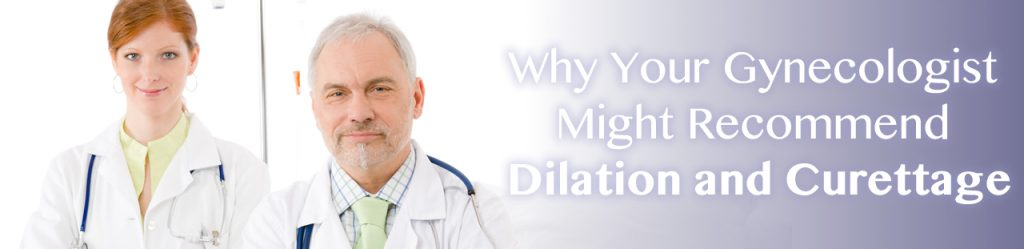 Why Your Gynecologist Might Recommend Dilation and Curettage in Arizona