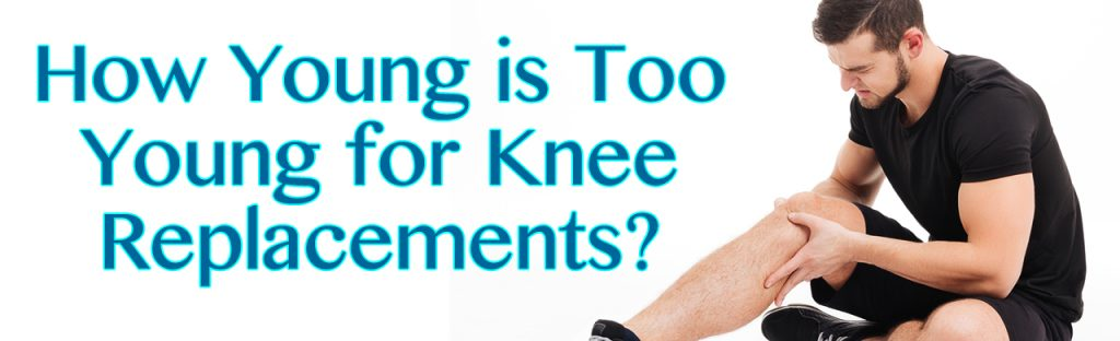 How Young is Too Young for Knee Replacements in Louisiana?