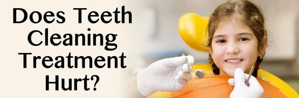 Does California Teeth Cleaning Treatment Hurt?